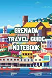 Grenada Travel Guide Notebook: Notebook Journal  Diary/ Lined - Size 6x9 Inches 100 Pages