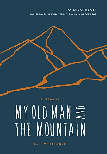 Compare Textbook Prices for My Old Man and the Mountain: A Memoir First Edition Edition ISBN 9781680510683 by Leif Whittaker