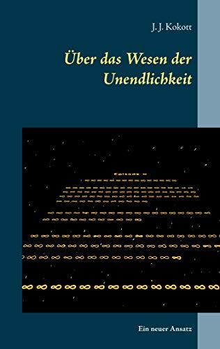 Über das Wesen der Unendlichkeit: Ein...
