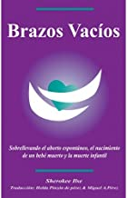 Brazos Vacios/Empty Arms: Coping With Miscarriage, Stillbirth and Infant Death (Spanish Edition)