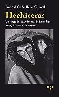 Hechiceras : un viaje a la vida y la obra de Remedios Varo y Leonora Carrington