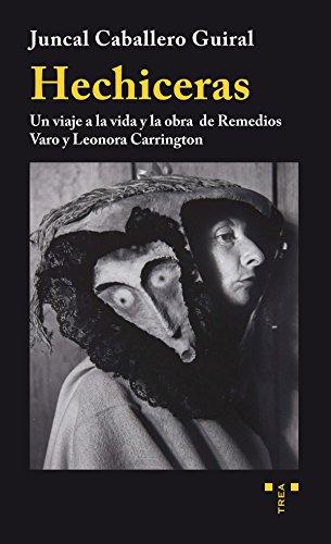 Hechiceras. Un viaje a la vida y la obra de Remedios Varo y Leonora Carrington (Trea artes)