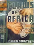 CLAWS OF AFRICA (REMARKABLE ADVENTURE OF A WHITE HUNTER, The facsimile reprint edition 'CLAWS OF AFRICA'. Experiences of a Professional Big-game Hunter. First published George G. Harrap 1934.)