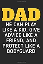Dad, He Can Play Like A Kid, Give Advice Like A Friend And Protect Like A Bodyguard: A Blank Lined Journal For Dad/Grandfather/Stepdad to celebrate father's day or for daily dairy.