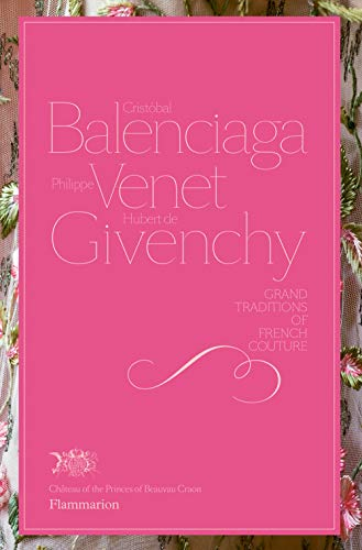 Cristobal Balenciaga, Philippe Venet, Hubert de Givenchy: Grand Traditions in French Couture