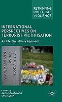 International Perspectives on Terrorist Victimisation: An Interdisciplinary Approach (Rethinking Political Violence)