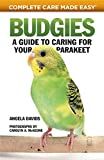 Budgies: A Guide to Caring for Your Parakeet (CompanionHouse Books) How to Breed, Select, Care for, Feed, House, Train, and Maintain Happy, Well-Behaved Birds with Tips, Facts, and Helpful Resources