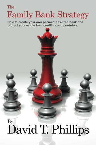 Compare Textbook Prices for The Family Bank Strategy: How to create your own personal Tax-Free bank and protect your estate from creditors and predators  ISBN 9781507604601 by Phillips, David T.
