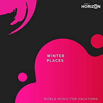 Winter Places - World Music For Vacations