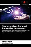 Tax incentives for small innovative businesses: Tax Incentives for Small Innovative Businesses in the Republic of Belarus:Status and Development