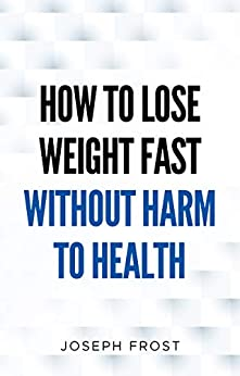 How to lose weight fast without harm to health: the most effective diets by [Joseph Frost]