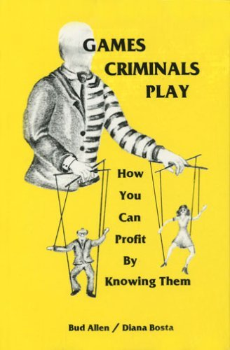 By Bud Allen - Games Criminals Play: How You Can Profit by Knowing Them