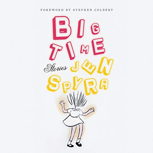 Big Time Audiobook By Jen Spyra, Stephen Colbert - foreword cover art