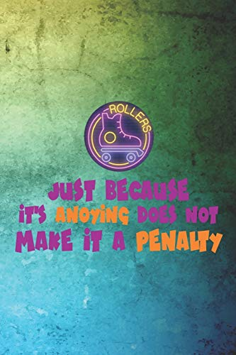 Just Because It's Anoying Does Not Make It A Penalty: Roller Derby Notebook Journal Composition Blank Lined Diary Notepad 120 Pages Paperback Green