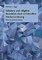 Sakulare Und Religiose Bausteine Einer Universellen Friedensordnung: Eine Zusammenschau