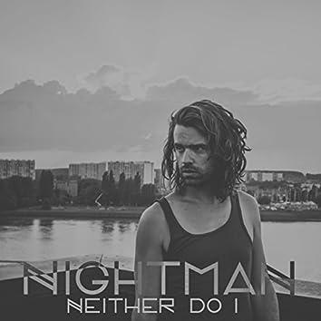 Neither Do I