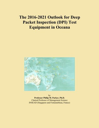 The 2016-2021 Outlook for Deep Packet Inspection (DPI) Test Equipment in Oceana