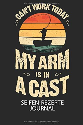 CANT WORK TODAY MY ARM IS IN A CAST - Seifen-Rezepte Journal: Du bist experimentierfreudig und liebst es neue Kreationen zu testen? Dann trage diese ins Buch und halte deine Zutaten ungedingt fest!