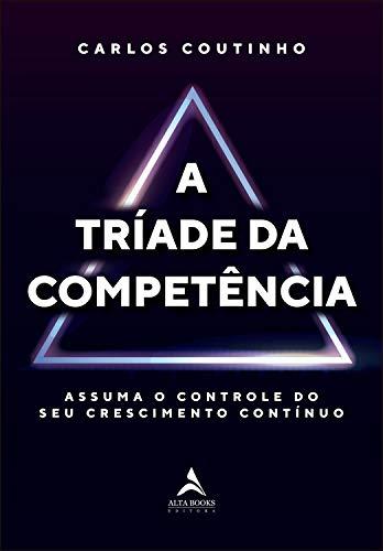 A tríade da competência: assuma o controle do seu crescimento contínuo