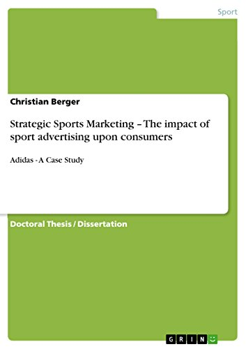 Strategic Sports Marketing – The impact of sport advertising upon consumers: Adidas - A Case Study (English Edition)
