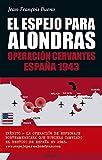 El espejo para alondras. (Novela histórica): Operación Cervantes España 1943