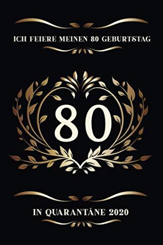 Ich feiere meinen 80 Geburtstag in Quarantäne 2020: Mein 80 Geburtstag Dem Jahr, In Dem Ich Unter Quarantäne Gestellt Wurde, Geburtstag Notizbuch für ... in, 110 Seiten / geburtstagskarte 80 jahre