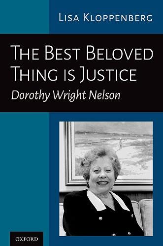 The Best Beloved Thing is Justice: The Life of Dorothy Wright Nelson