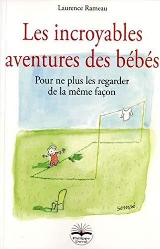 Les incroyables aventures des bébés: Pour ne plus les regarder de la même façon