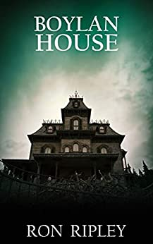 Boylan House: Supernatural Horror with Scary Ghosts & Haunted Houses by [Ron Ripley]