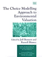 The Choice Modelling Approach to Environmental Valuation (New Horizons in Environmental Economics)