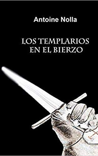 LOS TEMPLARIOS EN EL BIERZO: Ponferrada, punto de encuentro (LITERATURA TEMPLARIA)