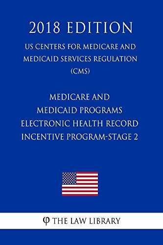 Medicare and Medicaid Programs - Electronic Health Record Incentive Program-Stage 2 (US Centers for Medicare and Medicaid Services Regulation) (CMS) (2018 Edition) (English Edition)