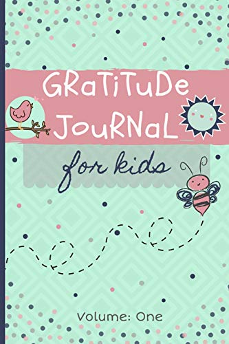 Gratitude Journal for kids: 60 unique prompts to teach kids about cultivating gratitude from simple to complex things in life (Volume 1)