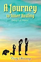 A Journey to Inner Healing: Living Life Healed