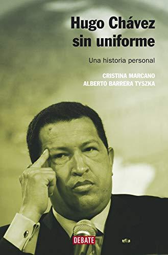 Hugo Chávez sin uniforme (nueva edición): Una historia personal (Biografías y Memorias)