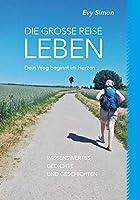 Die grosse Reise LEBEN: Dein Weg beginnt im Herzen