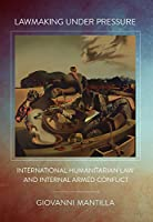 Lawmaking Under Pressure: International Humanitarian Law and Internal Armed Conflict