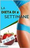 La Dieta Di 2 Settimane: Un Sistema, Scientificamente provato Infallibile che ti Garantisce di Far Svanire fino a 7 chili di Grasso Corporeo Ostinato in Soli 14 Giorni...