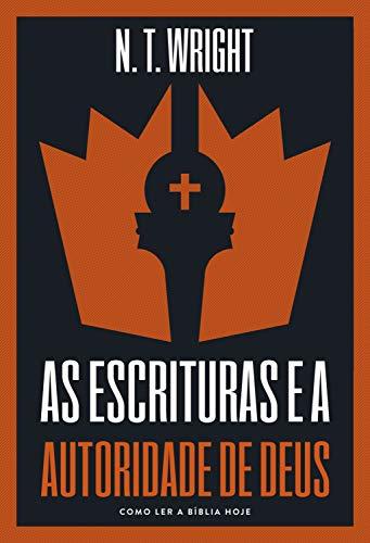 As escrituras e a autoridade de Deus: como ler a Bíblia hoje