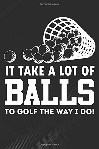 """Balls: It Takes Puns Gift Idea For Golfers Funny Golf Notebook, Journal for Writing, Size 6\"""" x 9\"""", 164 Pages"""