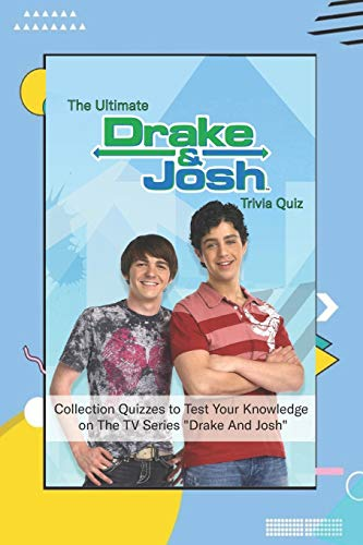 The Ultimate Drake & Josh Trivia Quiz: Collection Quizzes to Test Your Knowledge on The TV Series 'Drake And Josh': Drake & Josh Movie Trivia