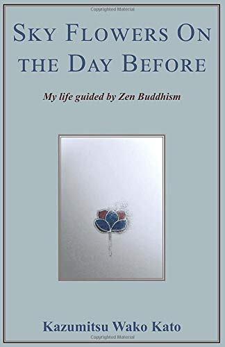 Sky Flowers On the Day Before: My Life Guided by Zen Buddhism
