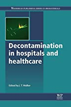 Decontamination in Hospitals and Healthcare (Woodhead Publishing Series in Biomaterials Book 62)