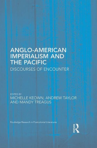 Anglo-American Imperialism and the Pacific: Discourses of Encounter (Routledge Research in Postcolonial Literatures Book 61) (English Edition)