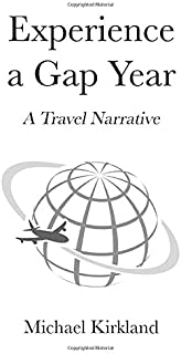 Experience A Gap Year: A Travel Narrative