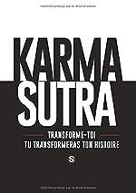 Karma Sutra - Transforme toi et tu transformeras ton histoire. de Steve de Trans-Formations