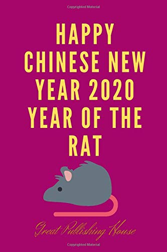 "Happy Chinese New Year 2020 Year of the Rat: 2020 A blank diary with lines for writing ideas,inspirations and goals.Notebook 6 ""x 9"" 110 pages. Rat year Chinese New Year 2020"