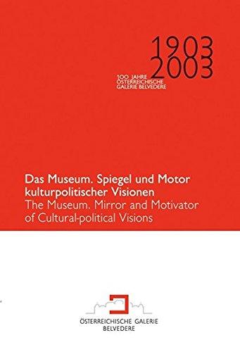 Das Museum, Spiegel und Motor kulturpolitischer Visionen: 1903-2003. 100 Jahre Österreichische Galerie Belvedere