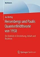 Heisenbergs und Paulis Quantenfeldtheorie von 1958: Ein Einblick in Entstehung, Inhalt und Reaktion (BestMasters)