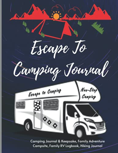 Escape to Camping Journal: Camping Journal & Keepsake, Family Adventure Campsite, Family RV Logbook, Hiking Journal, Retirement Trip Gifts, Memory Book